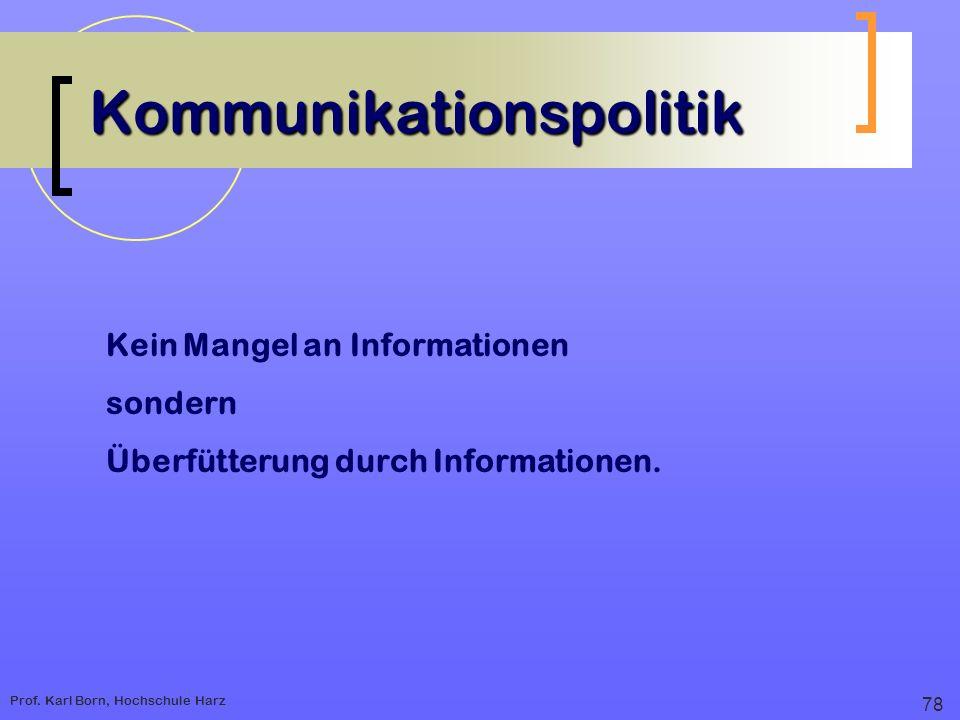 Prof. Karl Born, Hochschule Harz Kommunikationspolitik Kein Mangel an Informationen sondern Überfütterung durch Informationen. 78