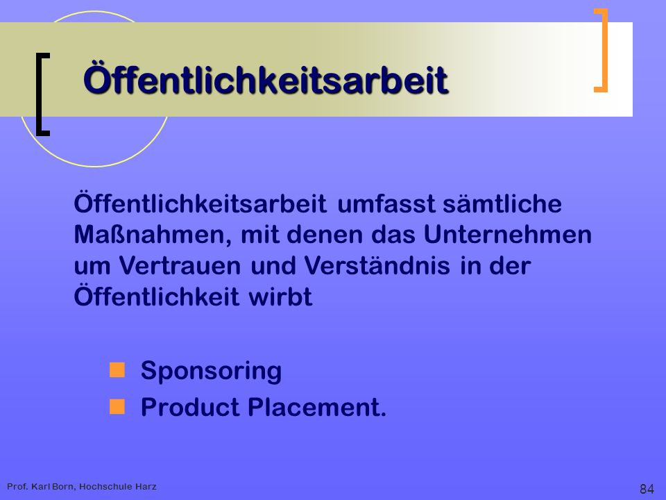 Prof. Karl Born, Hochschule Harz Öffentlichkeitsarbeit Öffentlichkeitsarbeit Sponsoring Product Placement. Öffentlichkeitsarbeit umfasst sämtliche Maß