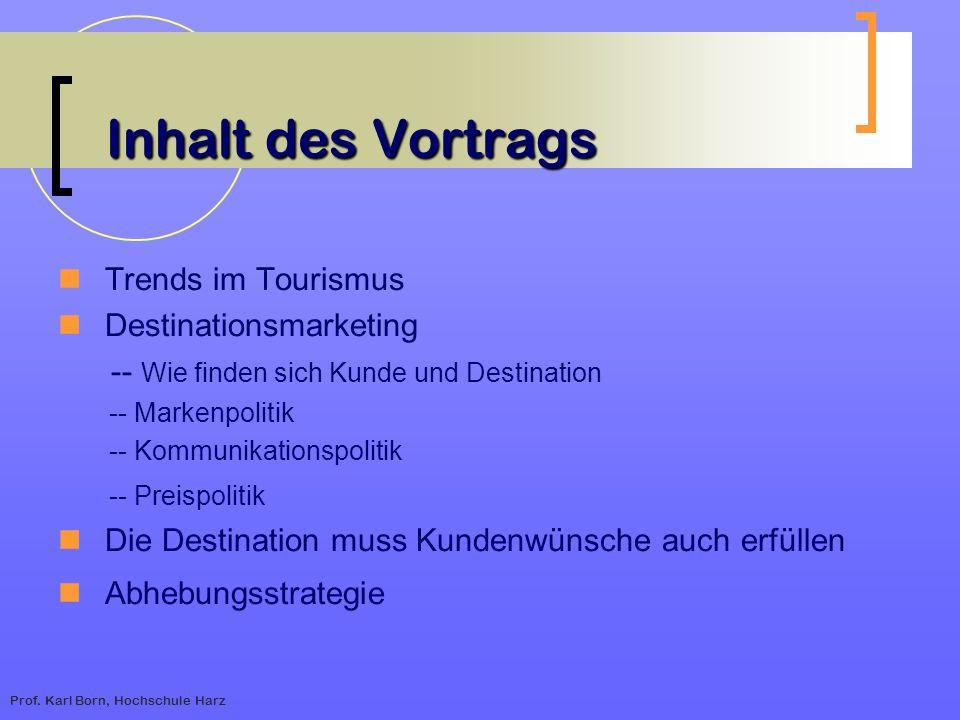 Prof. Karl Born, Hochschule Harz Inhalt des Vortrags Trends im Tourismus Destinationsmarketing -- Wie finden sich Kunde und Destination -- Markenpolit
