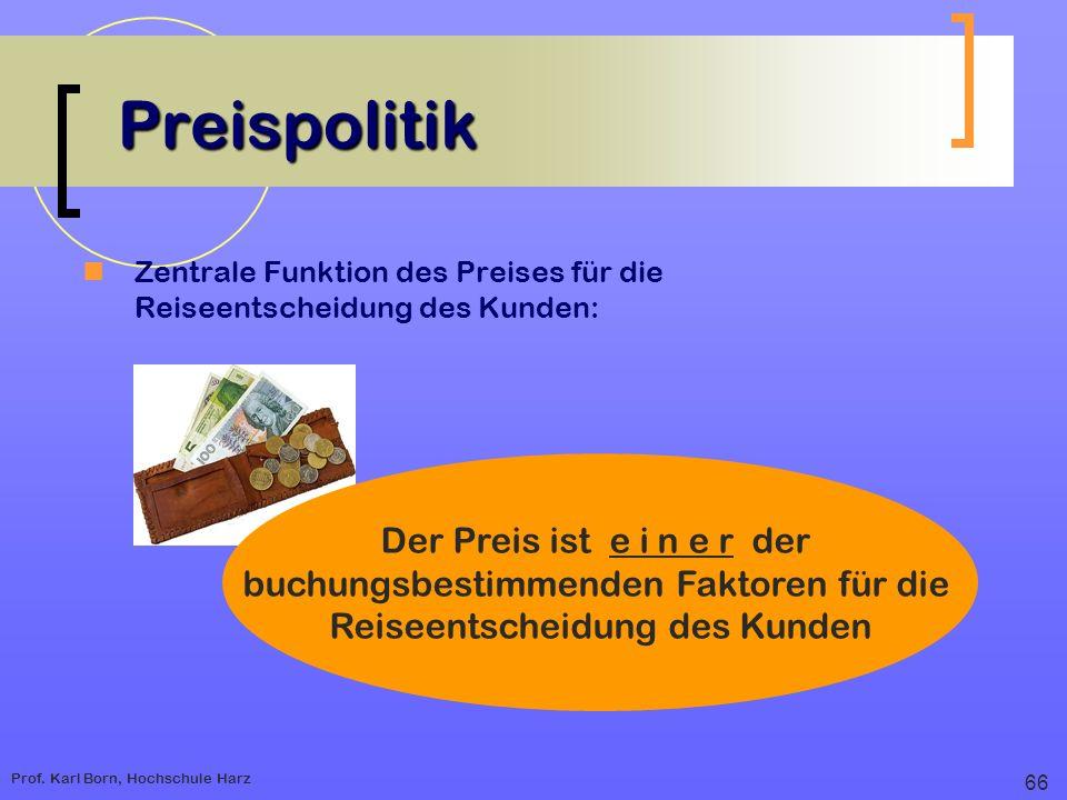 Prof. Karl Born, Hochschule Harz Preispolitik Zentrale Funktion des Preises für die Reiseentscheidung des Kunden: Der Preis ist e i n e r der buchungs