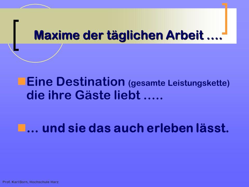 Prof. Karl Born, Hochschule Harz Maxime der täglichen Arbeit …. Maxime der täglichen Arbeit …. Eine Destination (gesamte Leistungskette) die ihre Gäst