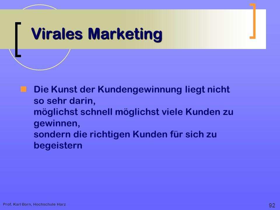 Prof. Karl Born, Hochschule Harz Virales Marketing Die Kunst der Kundengewinnung liegt nicht so sehr darin, möglichst schnell möglichst viele Kunden z
