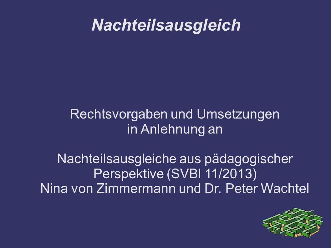 Nachteilsausgleich Rechtsvorgaben und Umsetzungen in Anlehnung an Nachteilsausgleiche aus pädagogischer Perspektive (SVBl 11/2013) Nina von Zimmermann