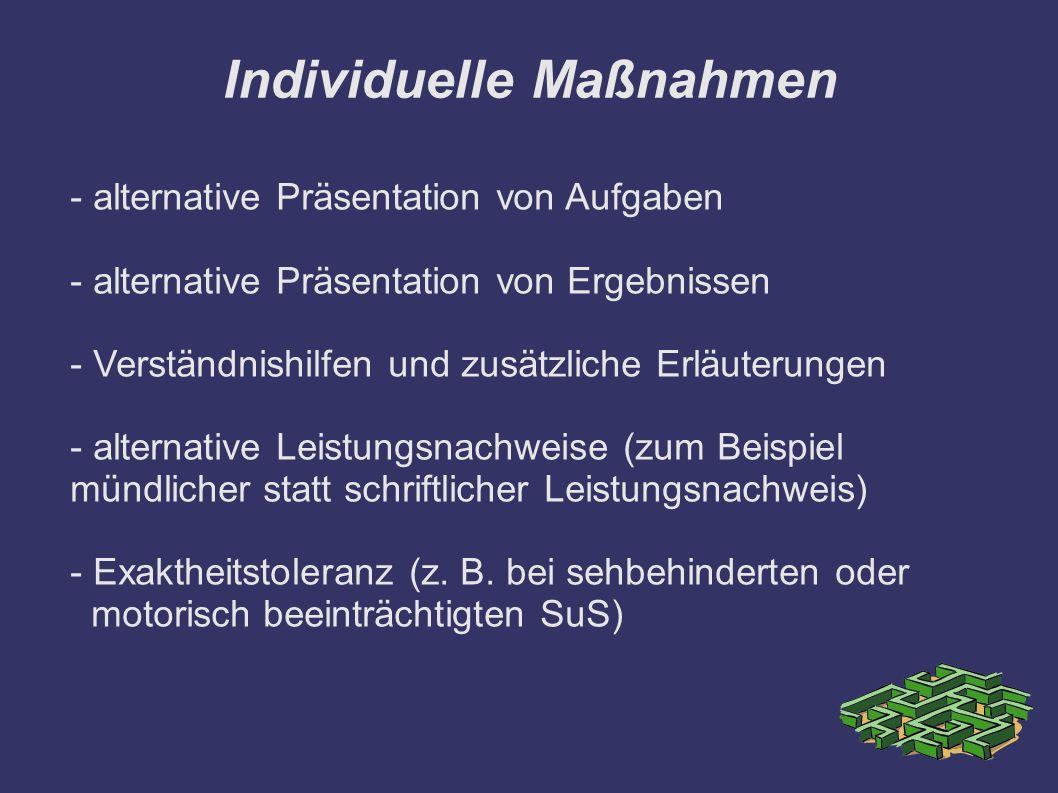 Individuelle Maßnahmen - alternative Präsentation von Aufgaben - alternative Präsentation von Ergebnissen - Verständnishilfen und zusätzliche Erläuter