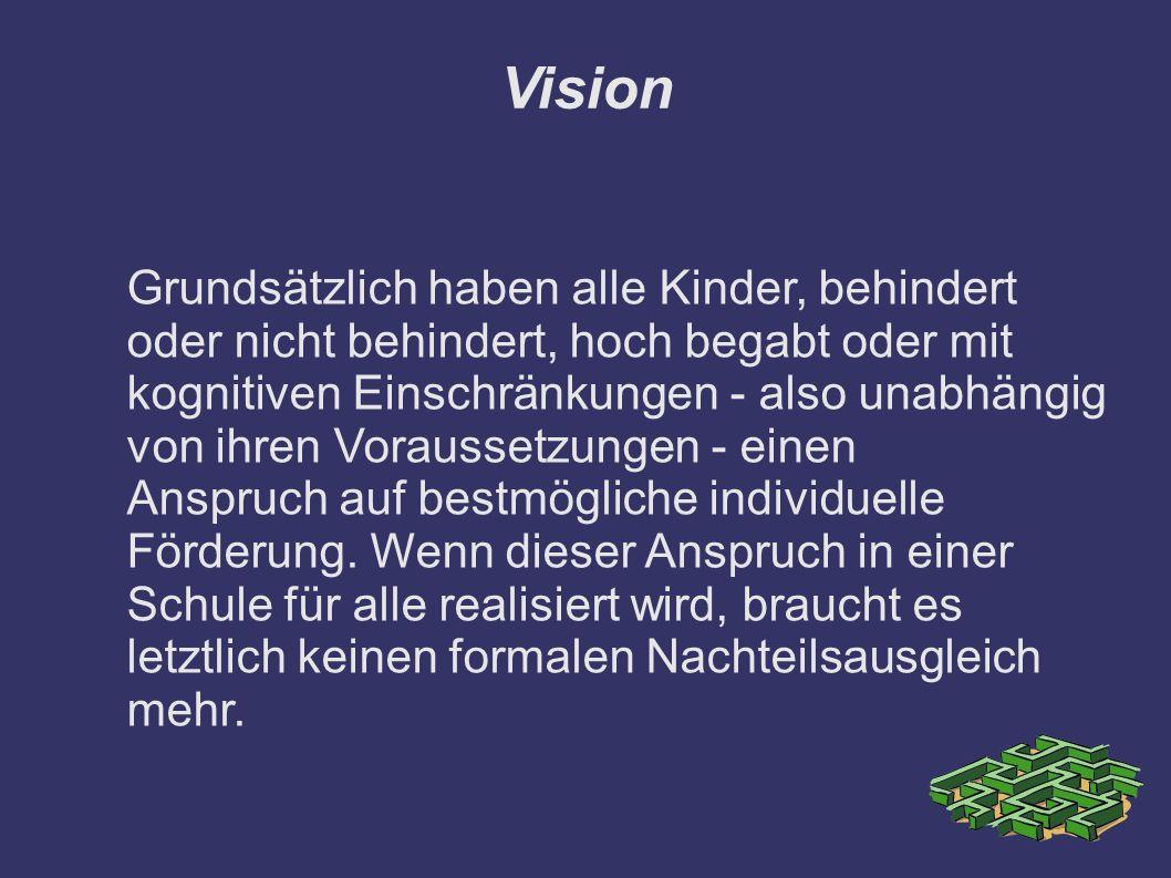 Vision Grundsätzlich haben alle Kinder, behindert oder nicht behindert, hoch begabt oder mit kognitiven Einschränkungen - also unabhängig von ihren Vo