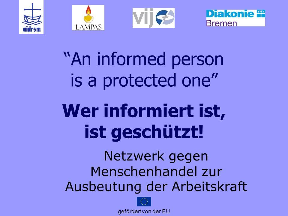 gefördert von der EU Ziele des Projektes Menschenhandel zum Zweck der Ausbeutung der Arbeitskraft bekämpfen durch: Erarbeitung von Maßnahmen zur Prävention, Identifizierung und Unterstützung von Betroffenen Erstellung eines Best Practice Leitfadens Stärkung der Kooperation zw.