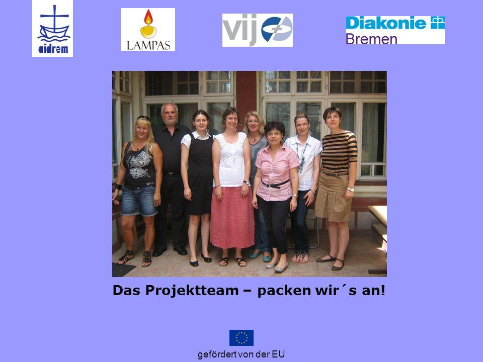 gefördert von der EU Das Projektteam – packen wir´s an!