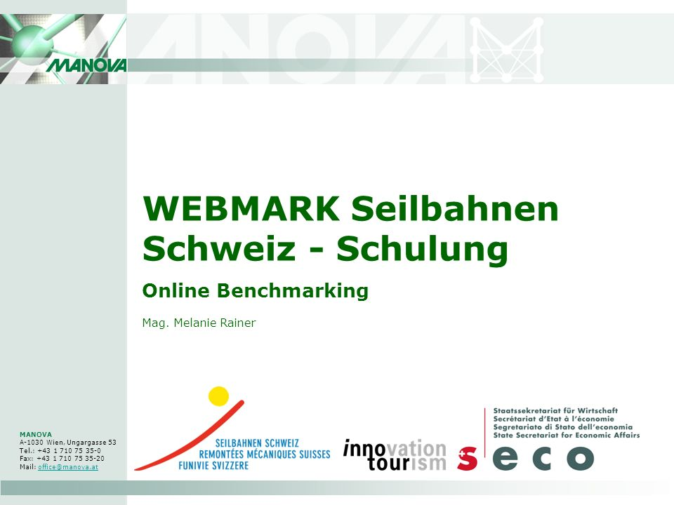 WEBMARK Seilbahnen Schweiz - Schulung Online Benchmarking MANOVA A-1030 Wien, Ungargasse 53 Tel.: +43 1 710 75 35-0 Fax: +43 1 710 75 35-20 Mail: office@manova.atoffice@manova.at Mag.