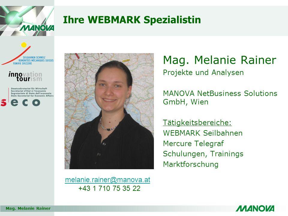 Mag. Melanie Rainer Ihre WEBMARK Spezialistin Mag. Melanie Rainer Projekte und Analysen MANOVA NetBusiness Solutions GmbH, Wien Tätigkeitsbereiche: WE
