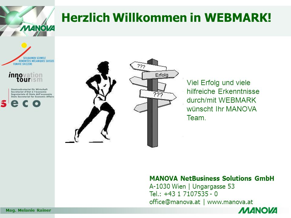 Mag. Melanie Rainer Herzlich Willkommen in WEBMARK! Erfolg ??? MANOVA NetBusiness Solutions GmbH A-1030 Wien | Ungargasse 53 Tel.: +43 1 7107535 - 0 o