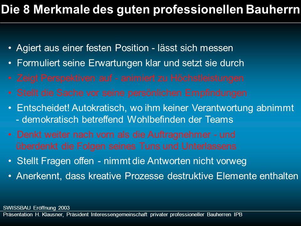 SWISSBAU Eröffnung 2003 Präsentation H. Klausner, Präsident Interessengemeinschaft privater professioneller Bauherren IPB Die 8 Merkmale des guten pro