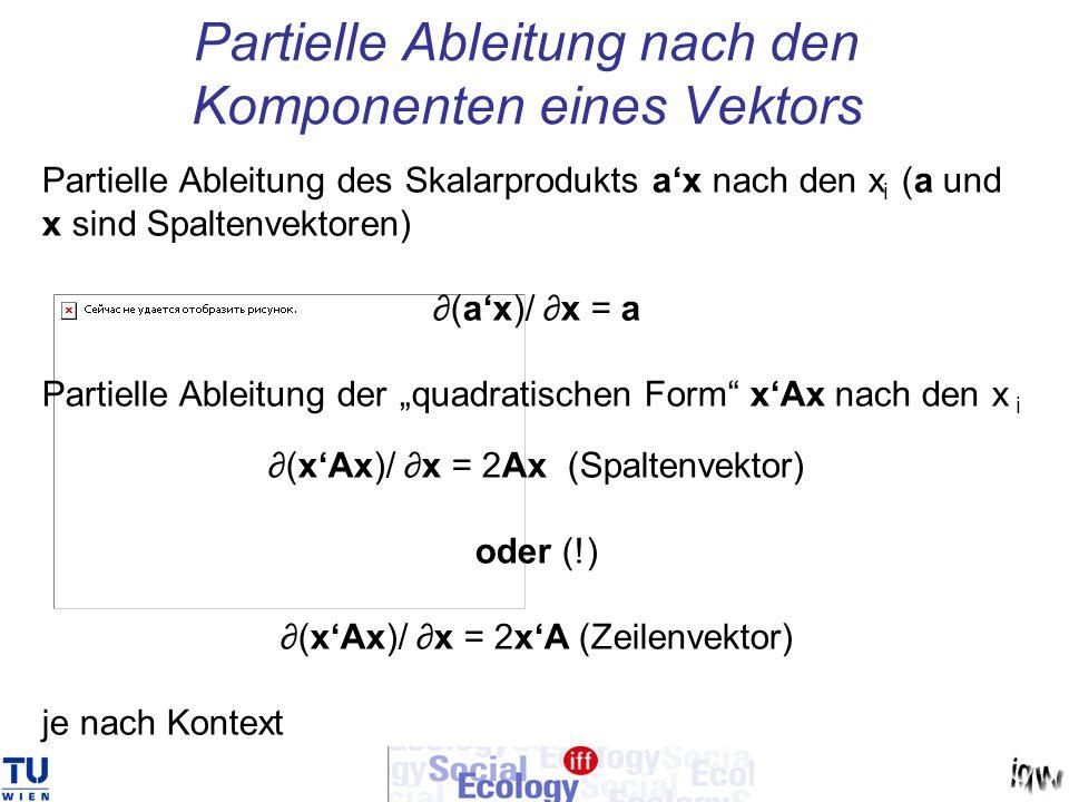 Partielle Ableitung nach den Komponenten eines Vektors Partielle Ableitung des Skalarprodukts ax nach den x i (a und x sind Spaltenvektoren) (ax)/ x =