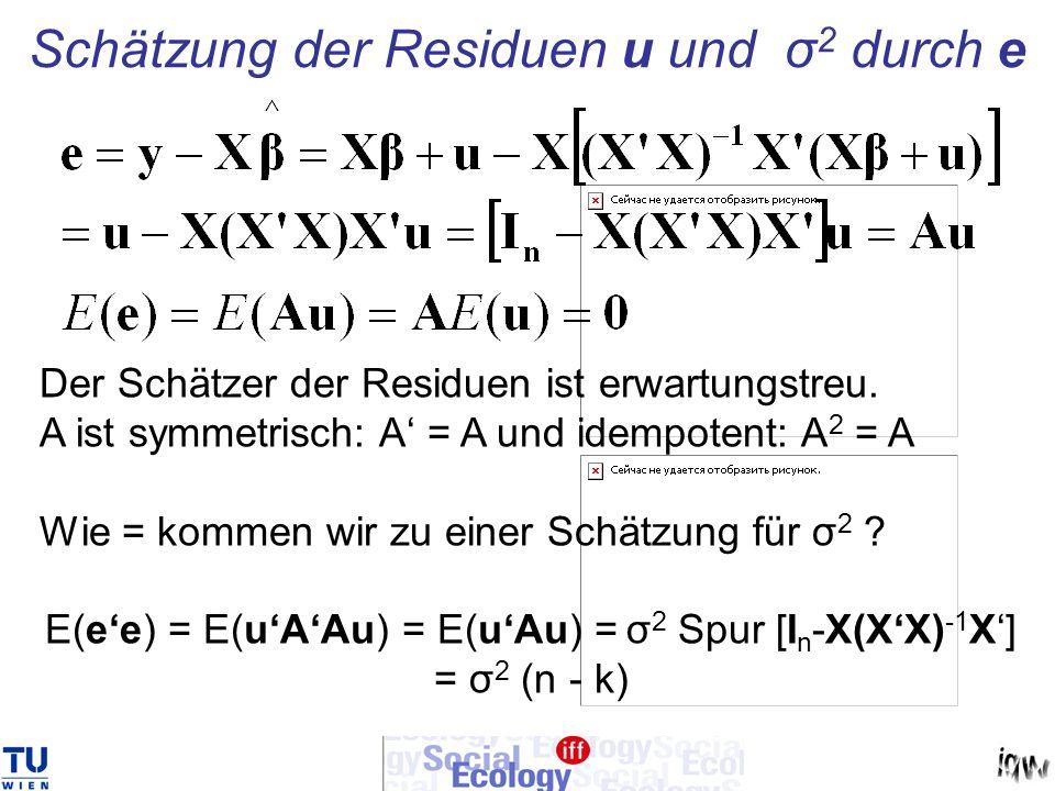 Schätzung der Residuen u und σ 2 durch e Der Schätzer der Residuen ist erwartungstreu. A ist symmetrisch: A = A und idempotent: A 2 = A Wie = kommen w