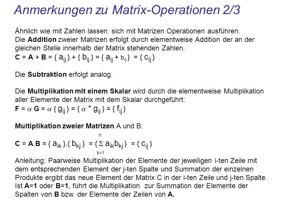 Anmerkungen zu Matrix-Operationen 2/3 Ähnlich wie mit Zahlen lassen sich mit Matrizen Operationen ausführen. Die Addition zweier Matrizen erfolgt durc