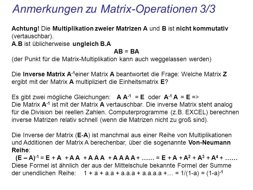 Anmerkungen zu Matrix-Operationen 3/3 Achtung! Die Multiplikation zweier Matrizen A und B ist nicht kommutativ (vertauschbar). A.B ist üblicherweise u