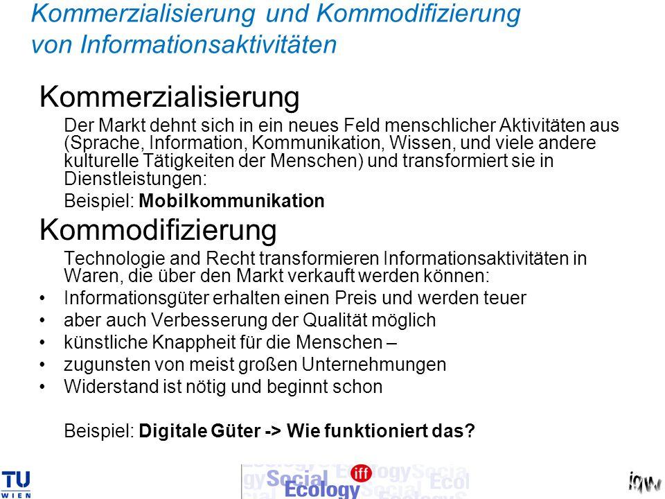 Kommerzialisierung und Kommodifizierung von Informationsaktivitäten Kommerzialisierung Der Markt dehnt sich in ein neues Feld menschlicher Aktivitäten
