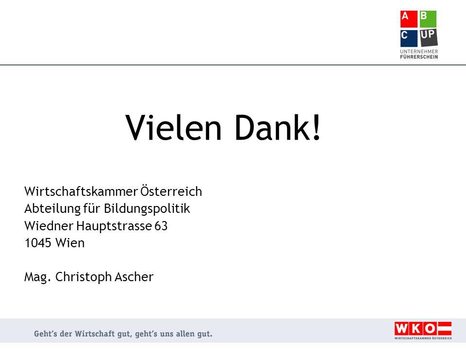 Vielen Dank! Wirtschaftskammer Österreich Abteilung für Bildungspolitik Wiedner Hauptstrasse 63 1045 Wien Mag. Christoph Ascher