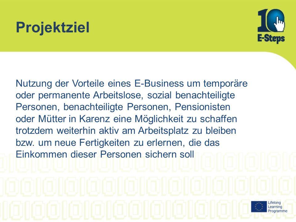 Projektziel Nutzung der Vorteile eines E-Business um temporäre oder permanente Arbeitslose, sozial benachteiligte Personen, benachteiligte Personen, P