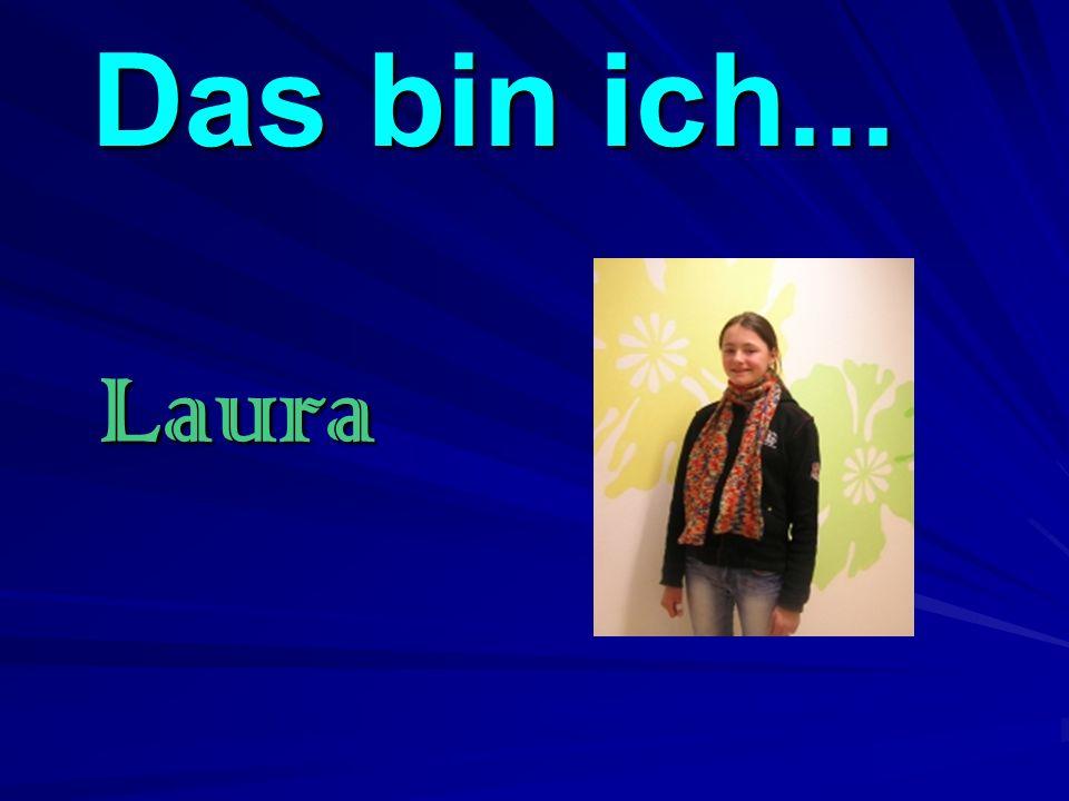 Das bin ich... Das bin ich... Laura