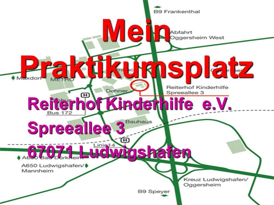 Mein Praktikumsplatz Reiterhof Kinderhilfe e.V. Spreeallee 3 67071 Ludwigshafen