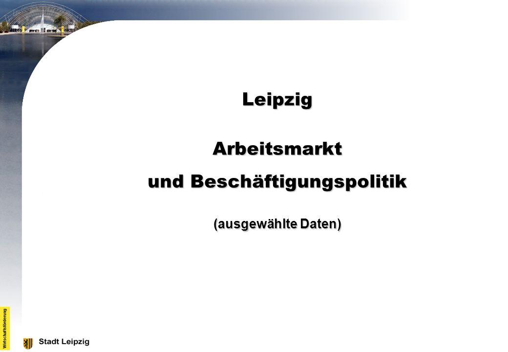 Leipzig Arbeitsmarkt und Beschäftigungspolitik (ausgewählte Daten)