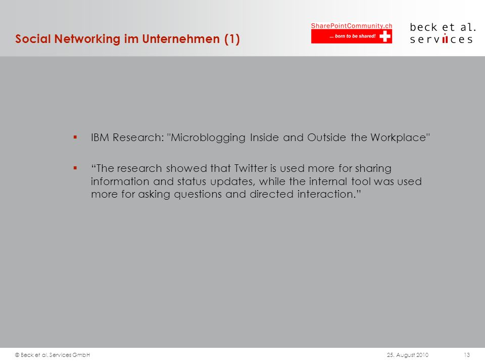 Social Networking im Unternehmen (1) IBM Research: Microblogging Inside and Outside the Workplace The research showed that Twitter is used more for sharing information and status updates, while the internal tool was used more for asking questions and directed interaction.