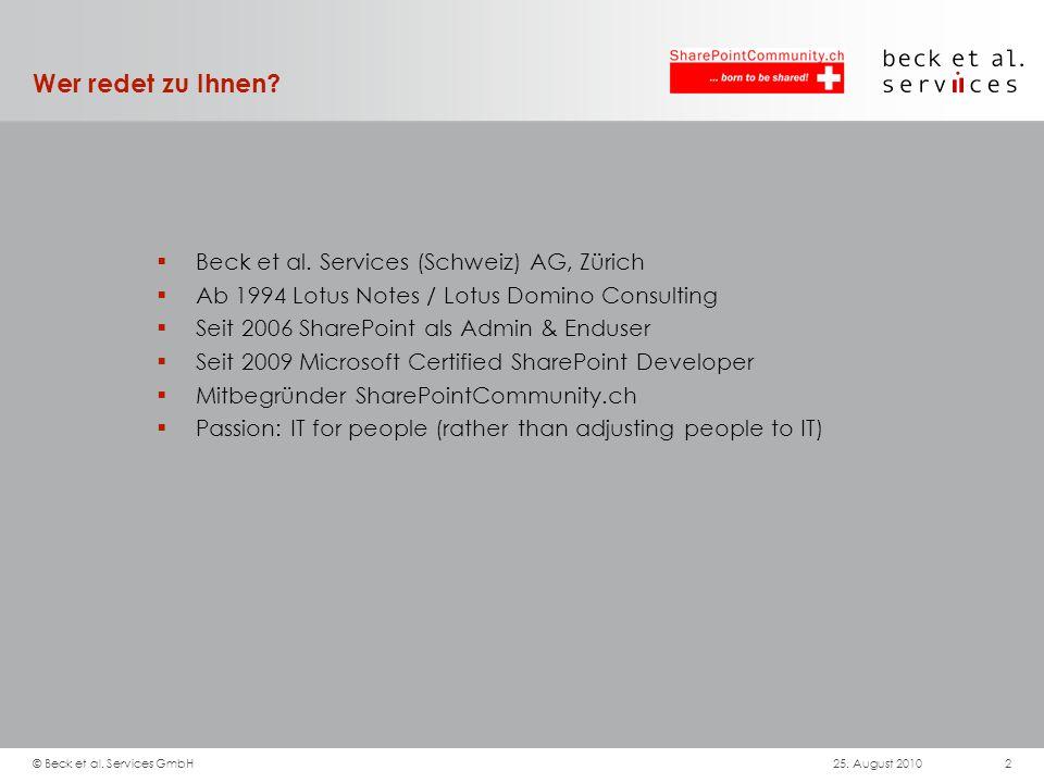 Wer redet zu Ihnen? Beck et al. Services (Schweiz) AG, Zürich Ab 1994 Lotus Notes / Lotus Domino Consulting Seit 2006 SharePoint als Admin & Enduser S