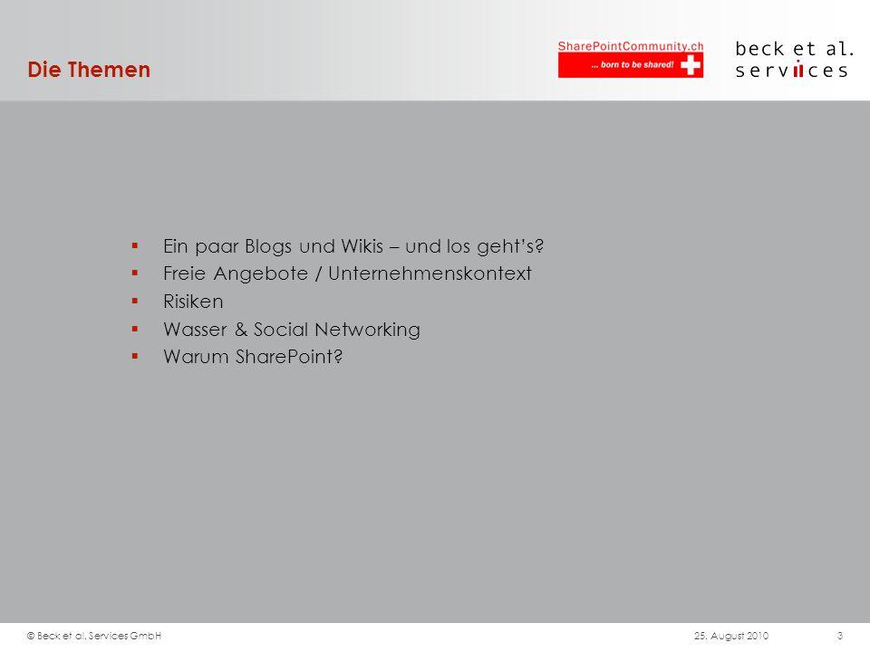 Die Themen Ein paar Blogs und Wikis – und los gehts? Freie Angebote / Unternehmenskontext Risiken Wasser & Social Networking Warum SharePoint? 25. Aug