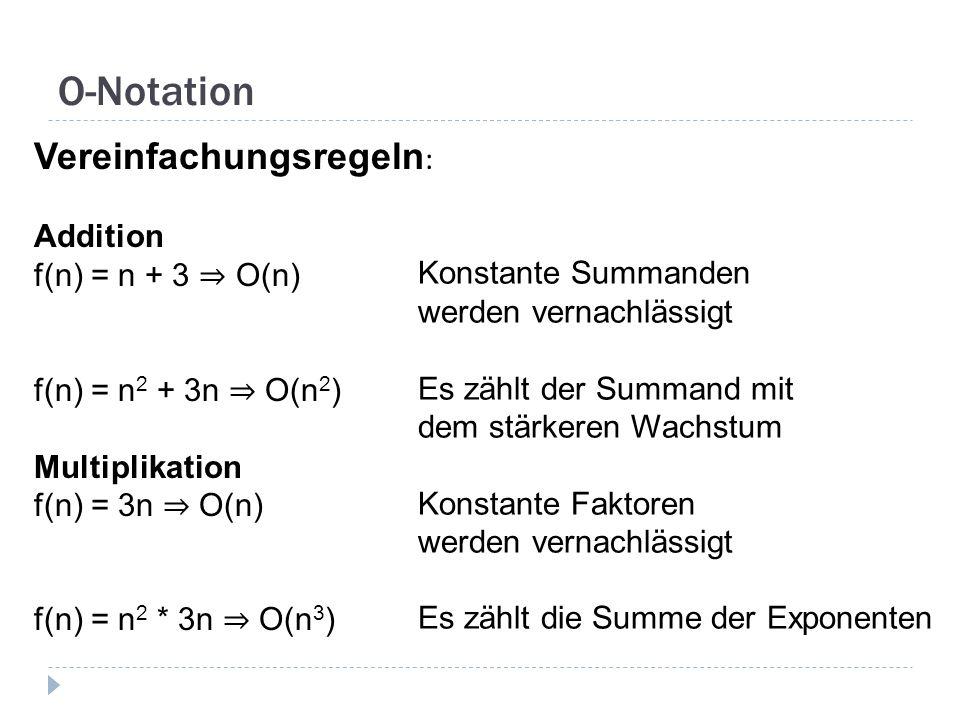 O-Notation Vereinfachungsregeln : Addition f(n) = n + 3 O(n) f(n) = n 2 + 3n O(n 2 ) Multiplikation f(n) = 3n O(n) f(n) = n 2 * 3n O(n 3 ) Konstante S