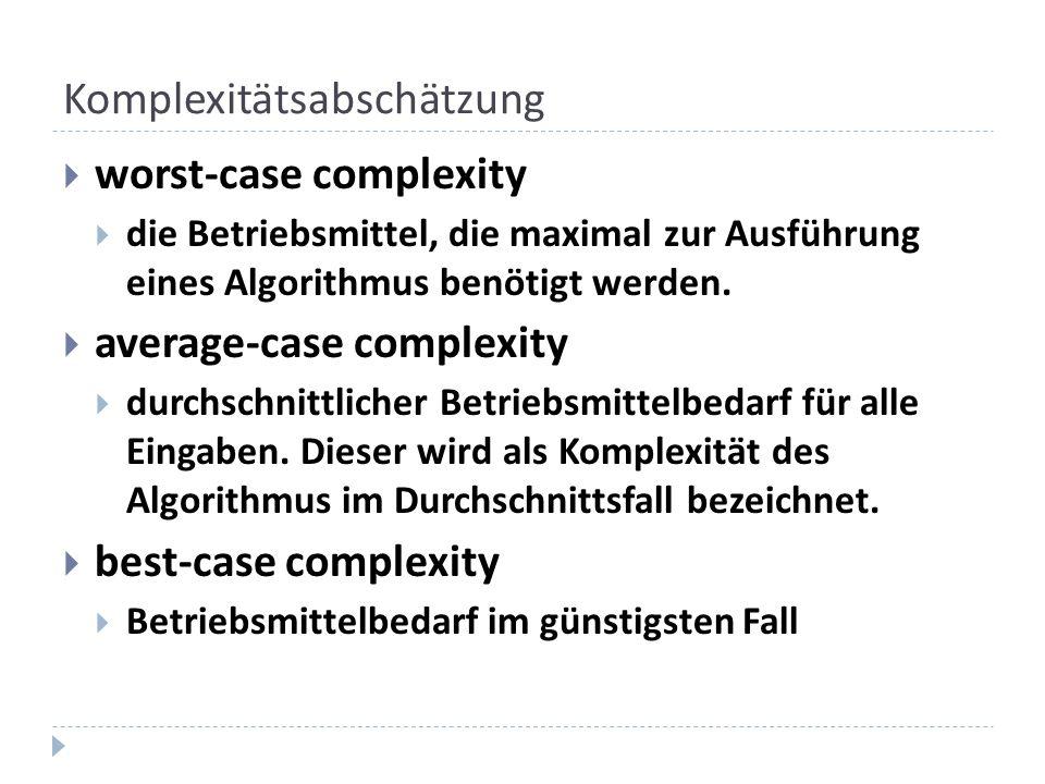 Komplexitätsabschätzung worst-case complexity die Betriebsmittel, die maximal zur Ausführung eines Algorithmus benötigt werden. average-case complexit
