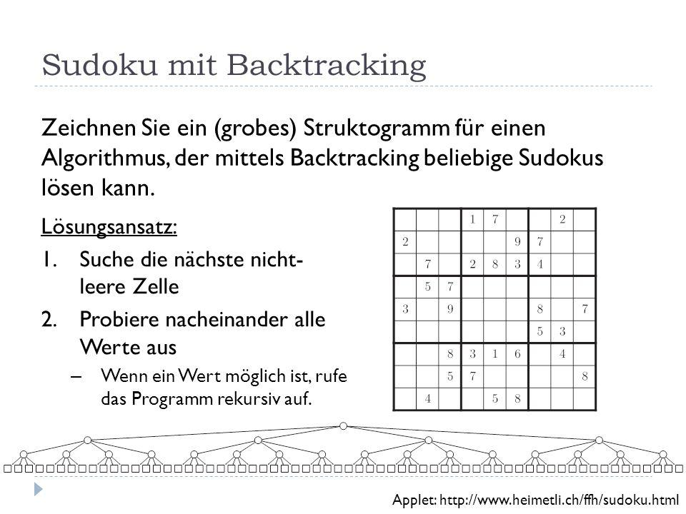 Sudoku mit Backtracking Zeichnen Sie ein (grobes) Struktogramm für einen Algorithmus, der mittels Backtracking beliebige Sudokus lösen kann. Lösungsan