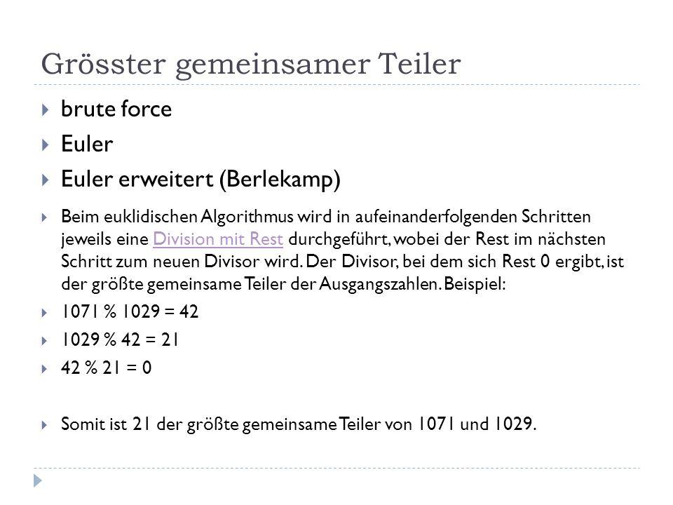 Grösster gemeinsamer Teiler brute force Euler Euler erweitert (Berlekamp) Beim euklidischen Algorithmus wird in aufeinanderfolgenden Schritten jeweils