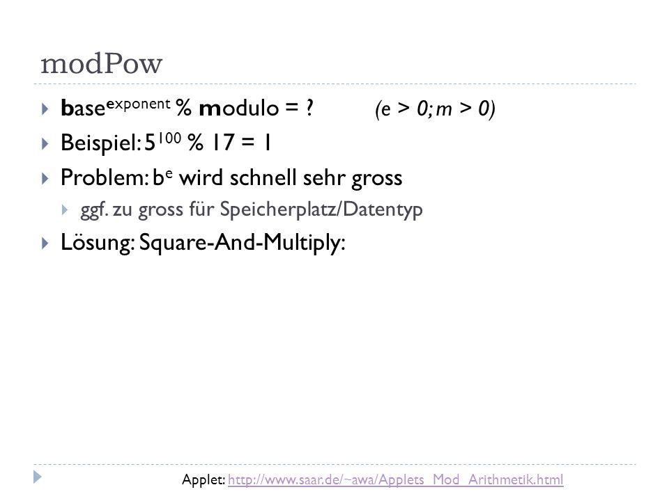 modPow base exponent % modulo = ? (e > 0; m > 0) Beispiel: 5 100 % 17 = 1 Problem: b e wird schnell sehr gross ggf. zu gross für Speicherplatz/Datenty