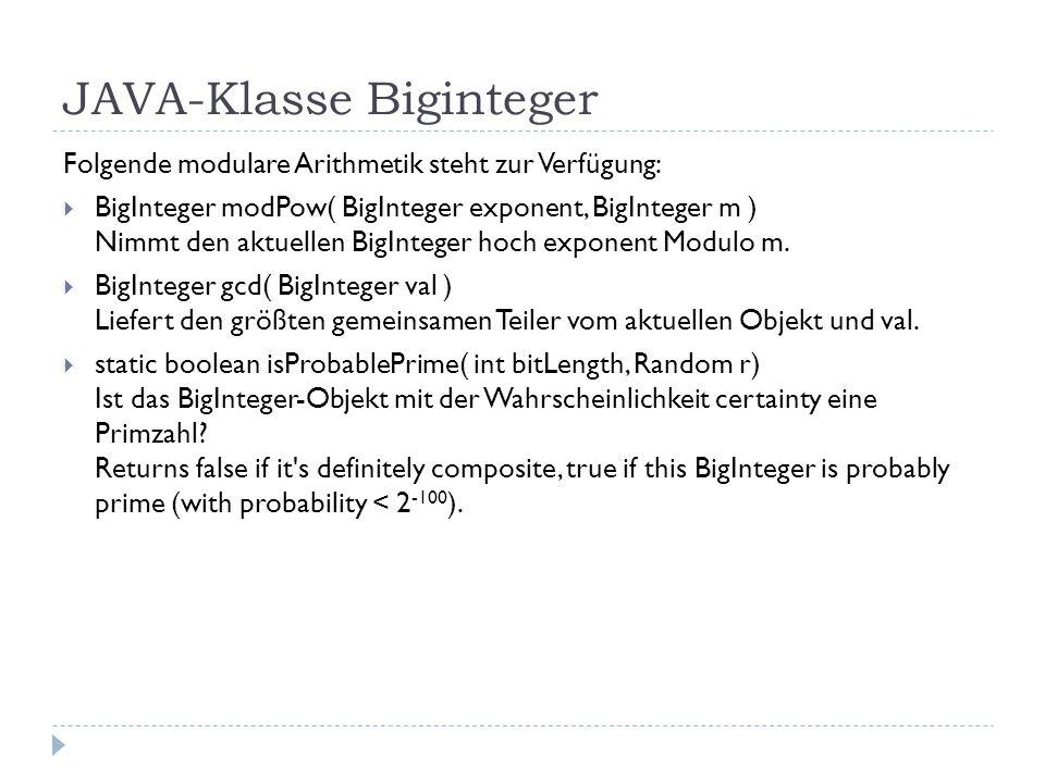 JAVA-Klasse Biginteger Folgende modulare Arithmetik steht zur Verfügung: BigInteger modPow( BigInteger exponent, BigInteger m ) Nimmt den aktuellen Bi