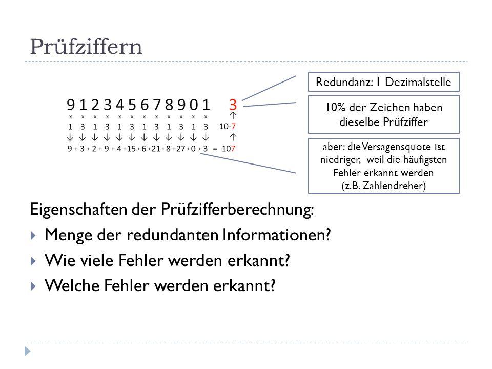 Prüfziffern Eigenschaften der Prüfzifferberechnung: Menge der redundanten Informationen? Wie viele Fehler werden erkannt? Welche Fehler werden erkannt