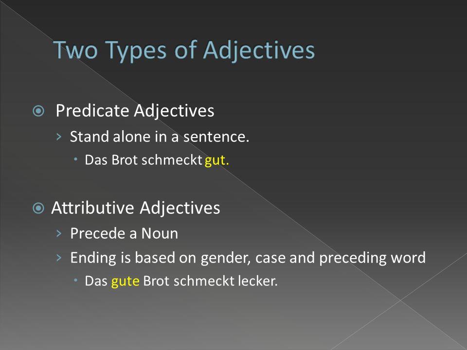 Predicate Adjectives Stand alone in a sentence.Das Brot schmeckt gut.