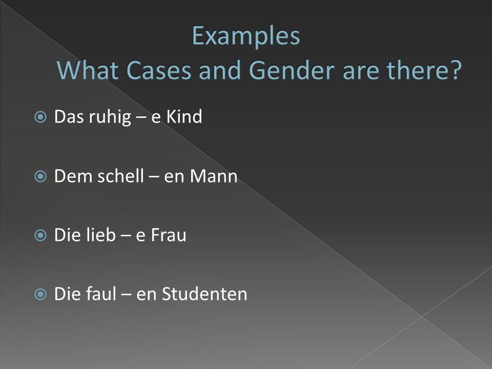 Nom.Acc.DativeGen.Nom.Acc.Nom. Acc. Dative Poss Ein essive /kein s/Der/ Die/ Das Der/ Die/ Das EinUnpre. Masc.-e-em Fem. Neut.-e -em Plur.No Plural -e