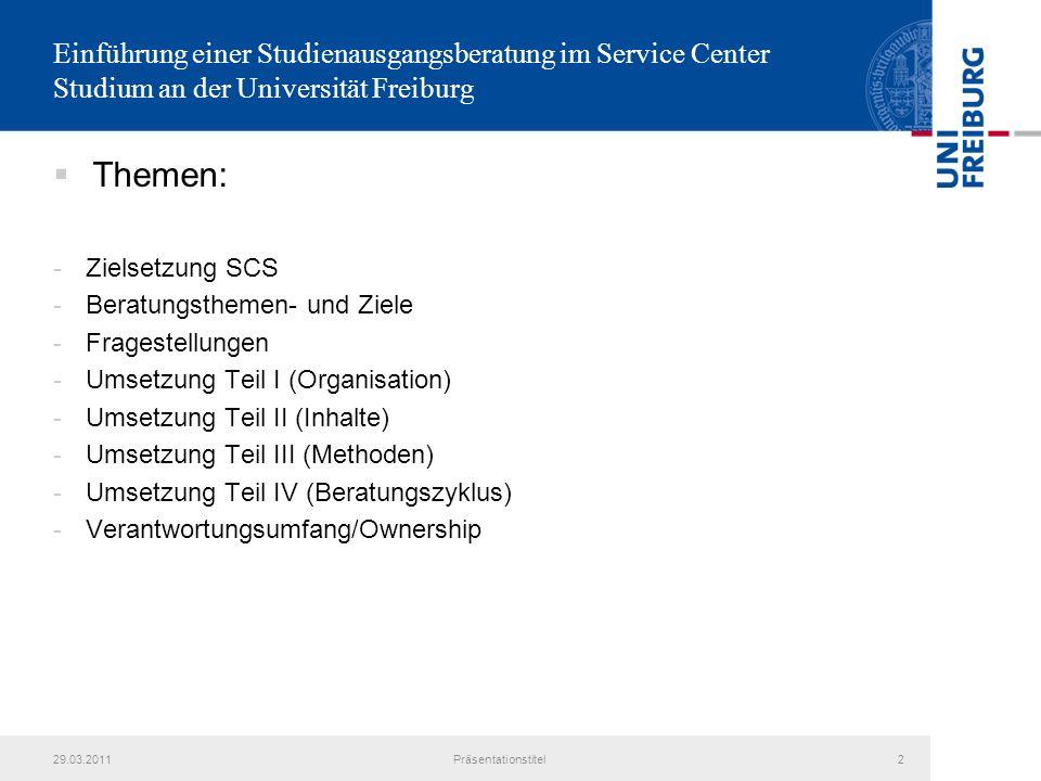Einführung einer Studienausgangsberatung im Service Center Studium an der Universität Freiburg Themen: -Zielsetzung SCS -Beratungsthemen- und Ziele -F