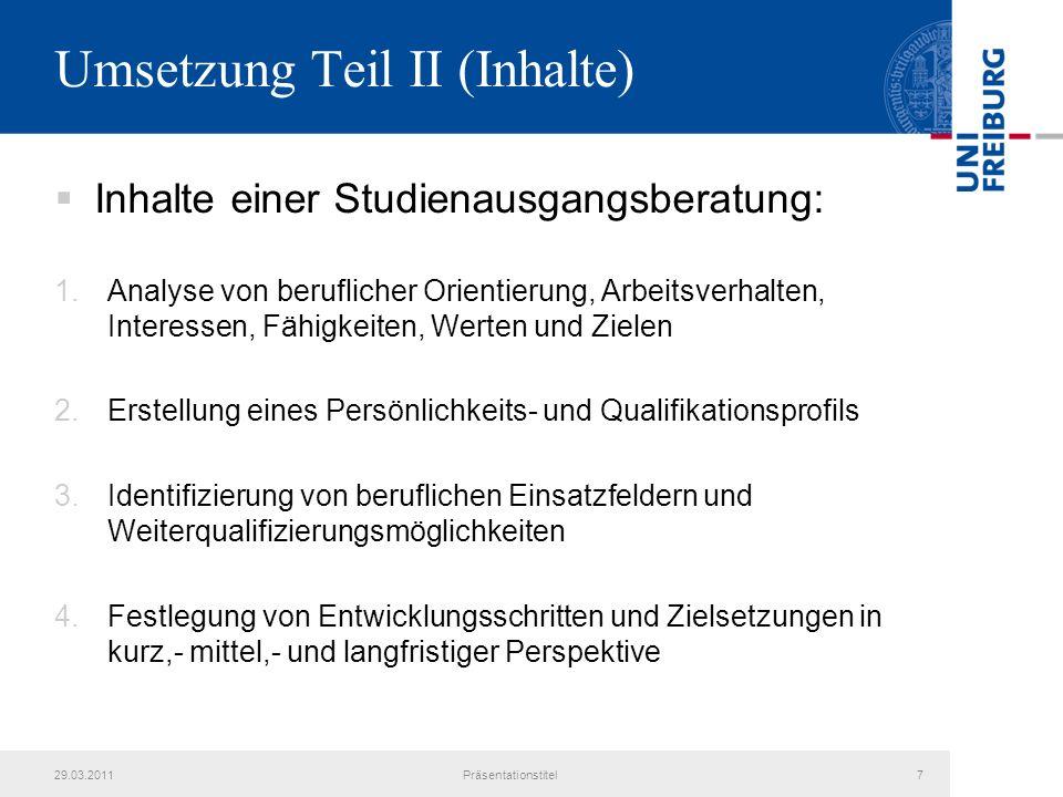 Umsetzung Teil II (Inhalte) Inhalte einer Studienausgangsberatung: 1.Analyse von beruflicher Orientierung, Arbeitsverhalten, Interessen, Fähigkeiten,