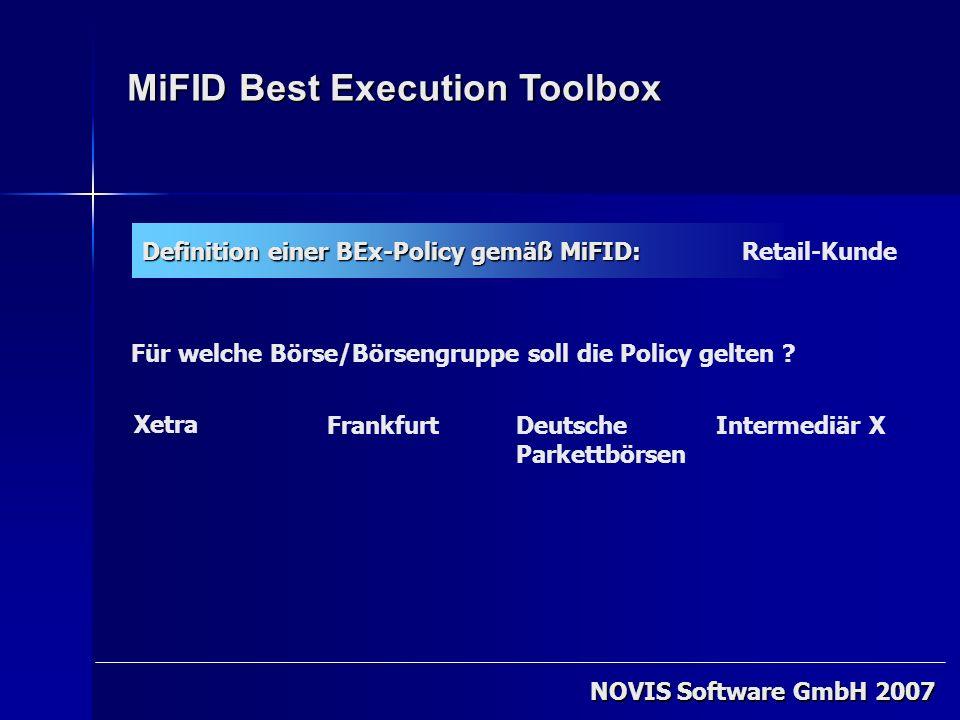 NOVIS Software GmbH 2007 MiFID Best Execution Toolbox Definition einer BEx-Policy gemäß MiFID: Für welche Börse/Börsengruppe soll die Policy gelten ?