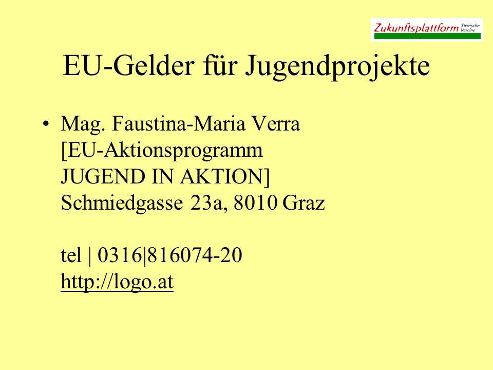 EU-Gelder für Jugendprojekte Mag. Faustina-Maria Verra [EU-Aktionsprogramm JUGEND IN AKTION] Schmiedgasse 23a, 8010 Graz tel | 0316|816074-20 http://l