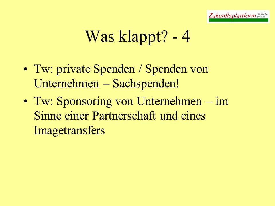 Was klappt? - 4 Tw: private Spenden / Spenden von Unternehmen – Sachspenden! Tw: Sponsoring von Unternehmen – im Sinne einer Partnerschaft und eines I