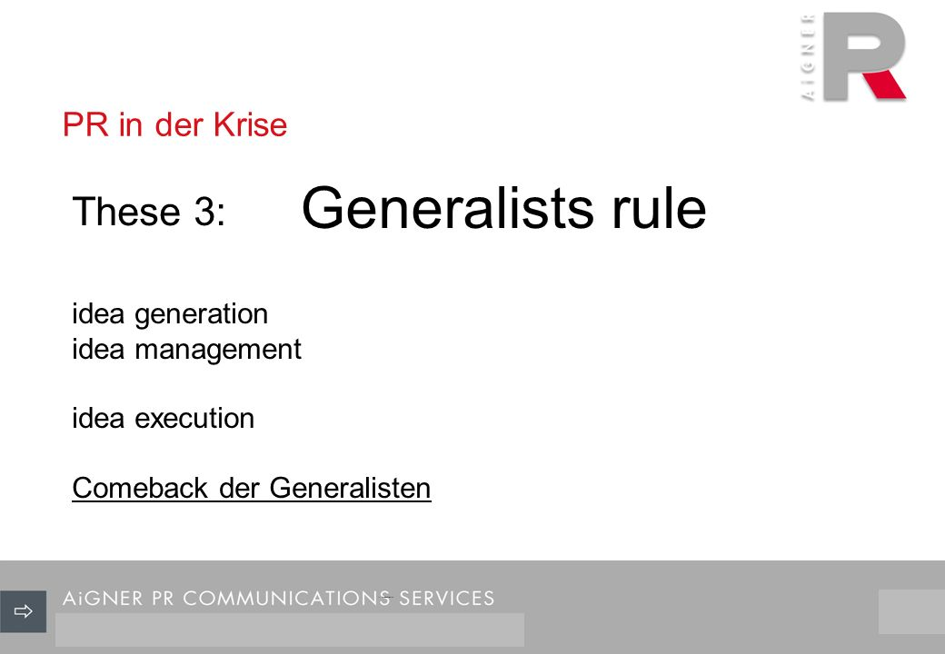 PR in der Krise 3/29 Generalists rule These 3: idea generation idea management idea execution Comeback der Generalisten