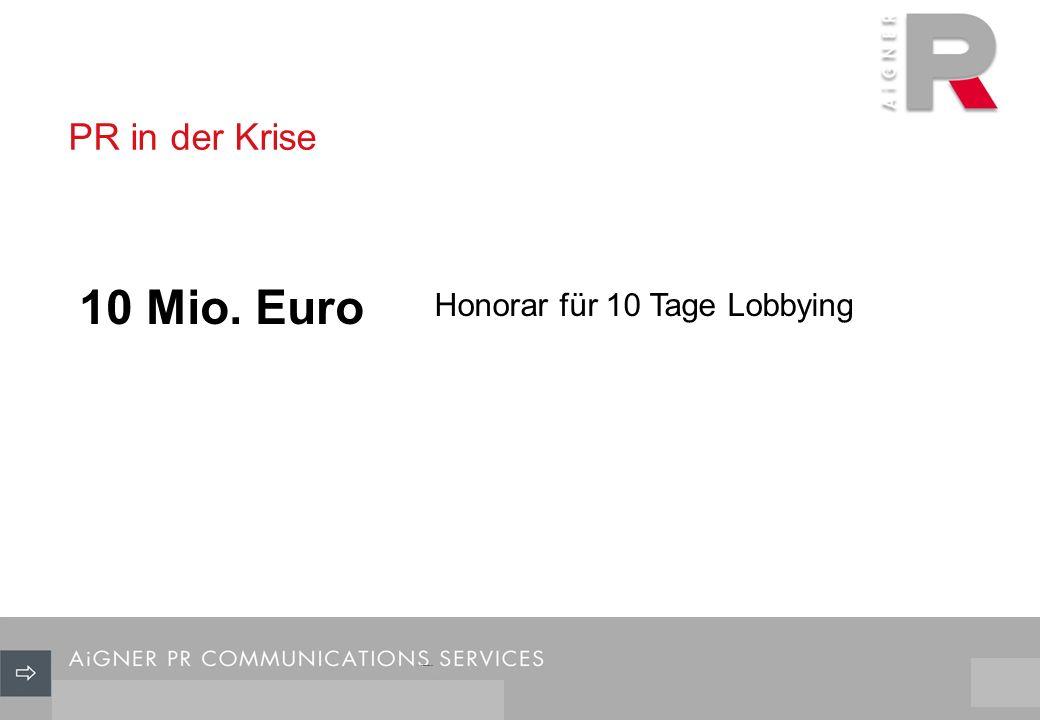 PR in der Krise 3/29 10 Mio. Euro Honorar für 10 Tage Lobbying
