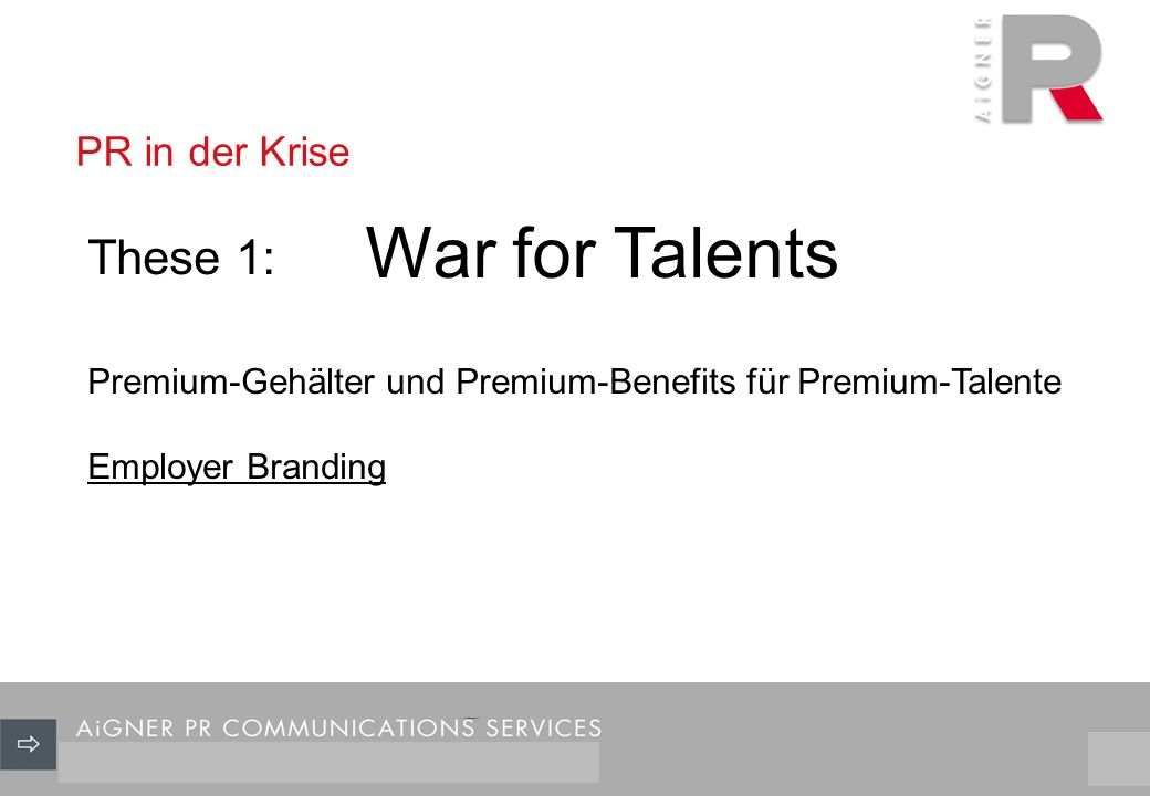 PR in der Krise 3/29 War for Talents These 1: Premium-Gehälter und Premium-Benefits für Premium-Talente Employer Branding