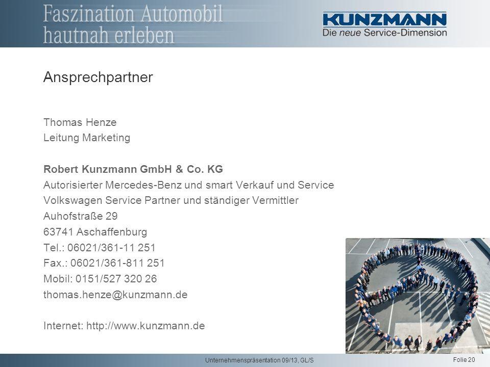 Folie 20 Unternehmenspräsentation 09/13, GL/S Ansprechpartner Thomas Henze Leitung Marketing Robert Kunzmann GmbH & Co.