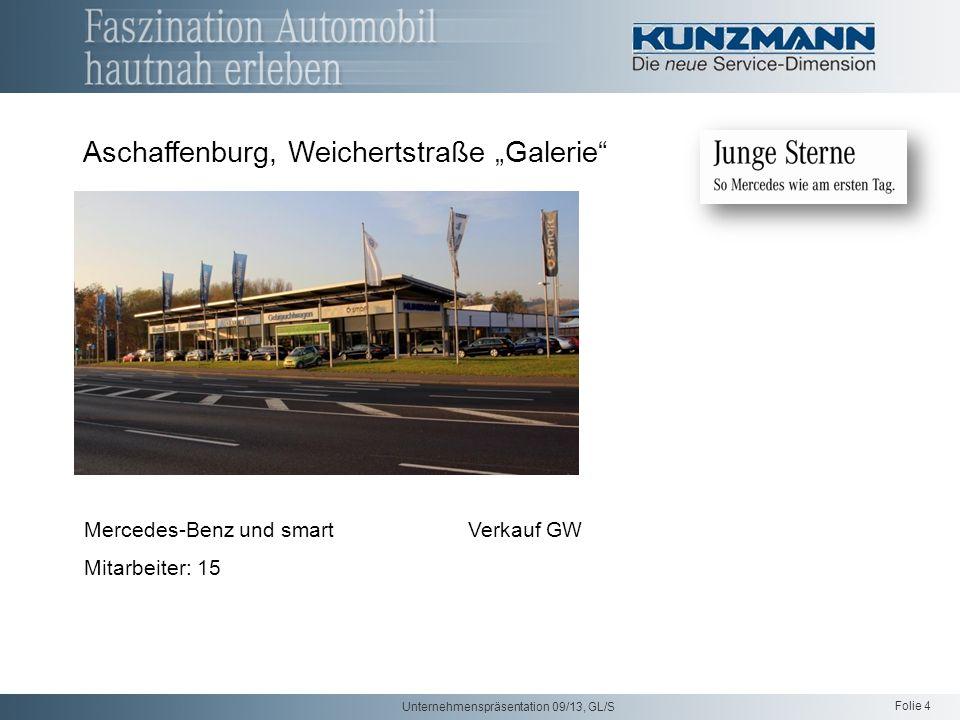 Folie 4 Unternehmenspräsentation 09/13, GL/S Aschaffenburg, Weichertstraße Galerie Mercedes-Benz und smartVerkauf GW Mitarbeiter: 15