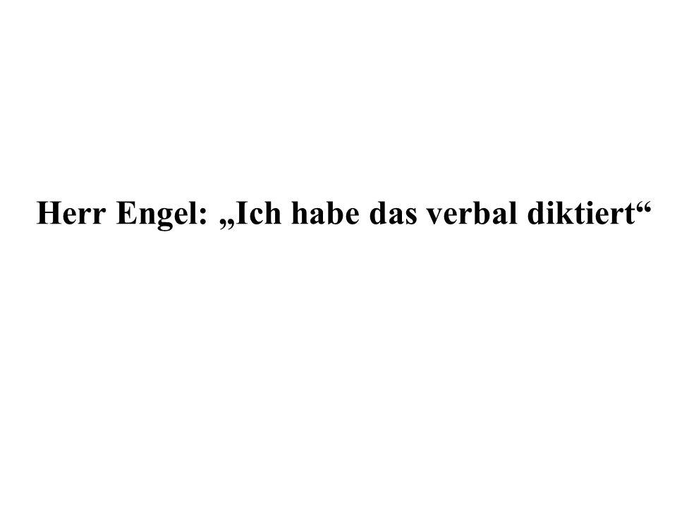 Herr Engel: Ich habe das verbal diktiert