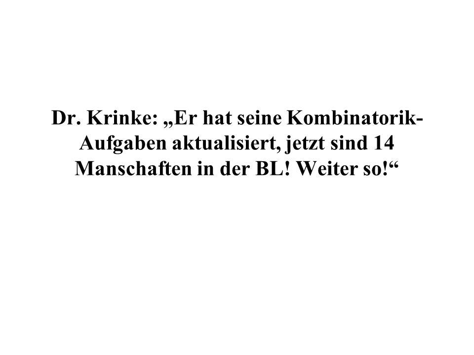 Dr. Krinke: Er hat seine Kombinatorik- Aufgaben aktualisiert, jetzt sind 14 Manschaften in der BL.