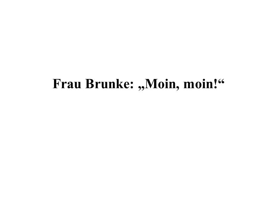 Frau Brunke: Moin, moin!